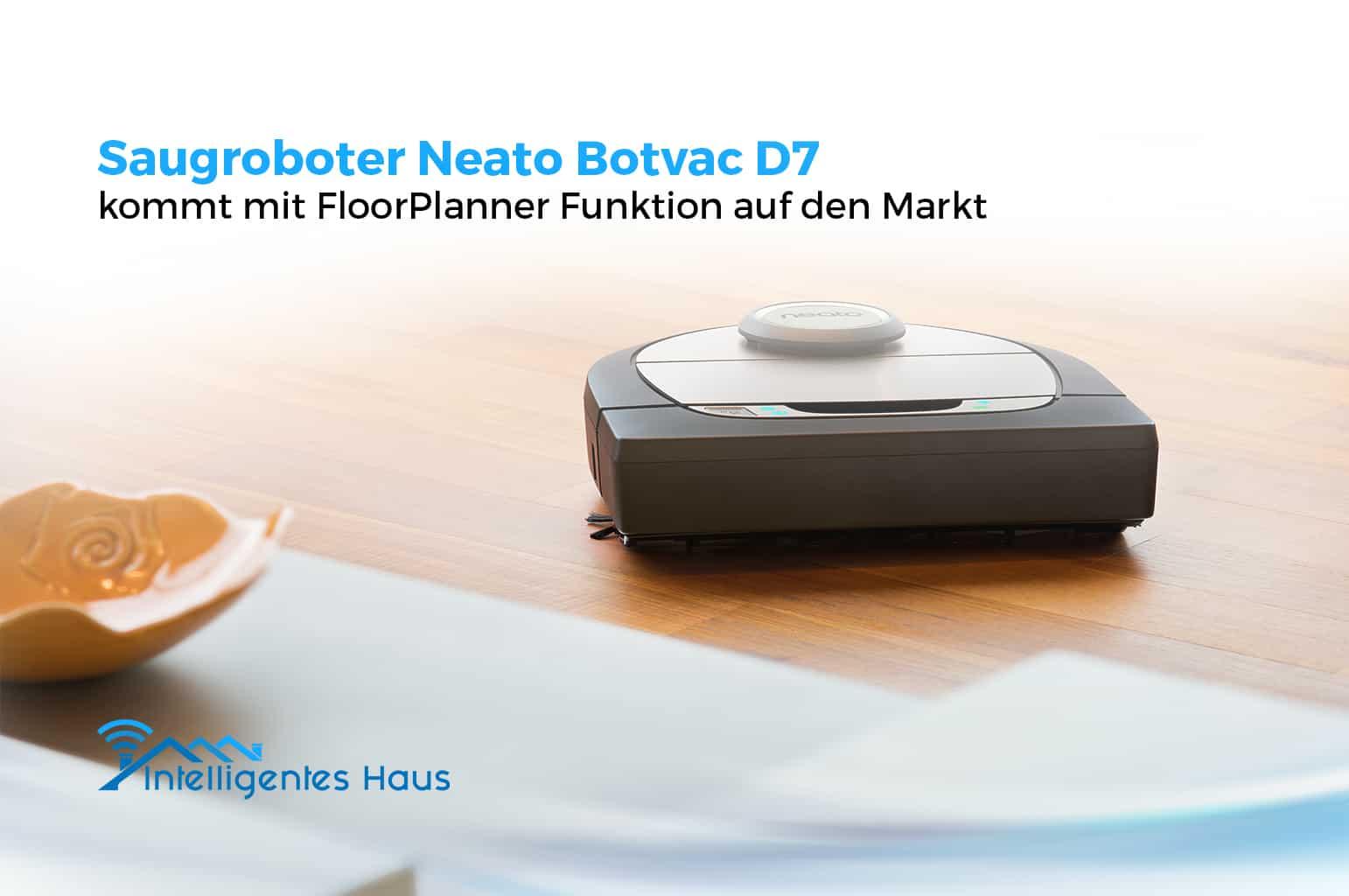 neato botvac d7 saugroboter mit kartierungsfunktion jetzt im handel. Black Bedroom Furniture Sets. Home Design Ideas