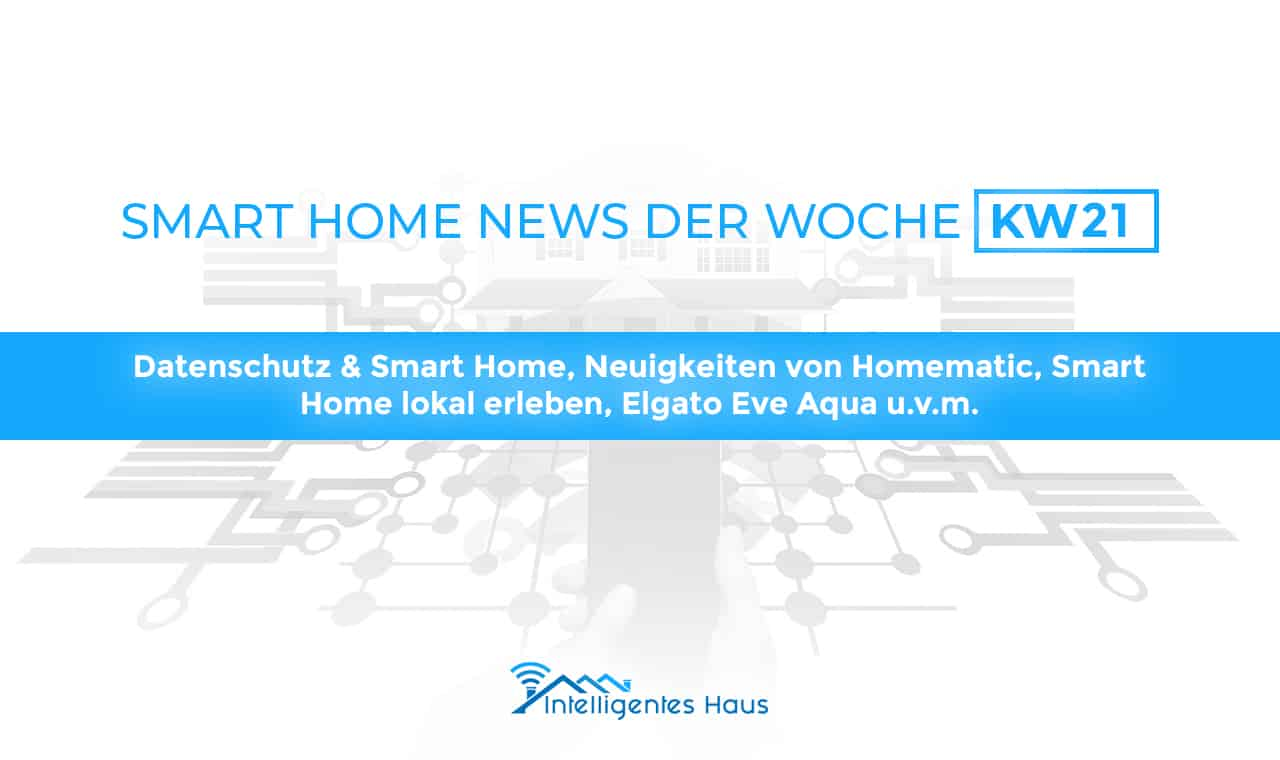 smart home news der letzten woche kw 21 dsgvo. Black Bedroom Furniture Sets. Home Design Ideas