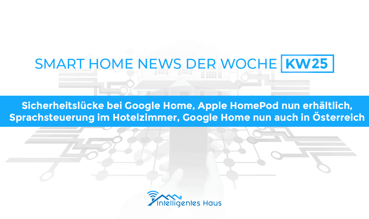 smart home news der letzten woche kw 25 google home alexa co. Black Bedroom Furniture Sets. Home Design Ideas