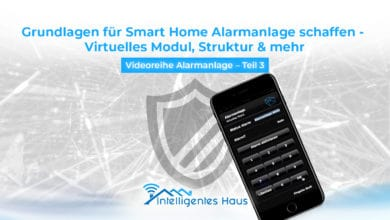 Photo of Grundlagen für Smart Home Alarmanlage schaffen – Virtuelles Modul, Struktur & mehr – Videoreihe Alarmanlage – Teil 3