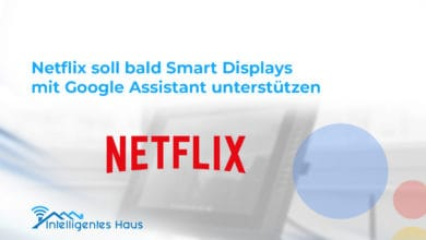 Photo of Netflix soll bald Smart Displays mit Google Assistant unterstützen